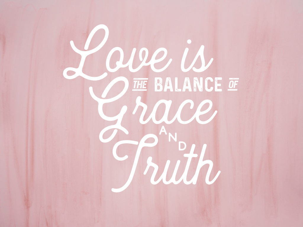 One Love: Grace + Truth