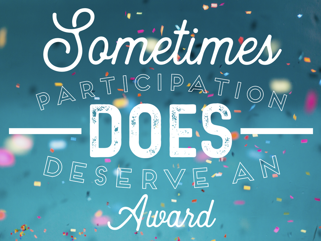Sometimes Participation DOES Deserve an Award